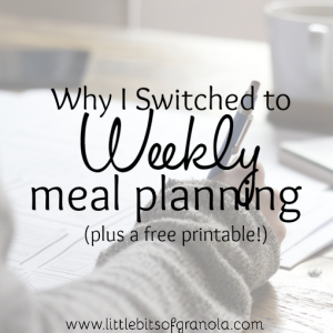 Why I Switched to Weekly Meal Planning (and a free printable!)