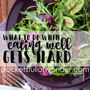 What to Do When Eating Well Gets Hard