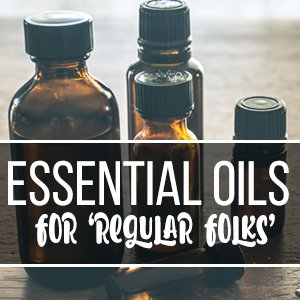 Essential Oils for Regular Folks (a small group of unlabeled essential oil bottles with text overlay)