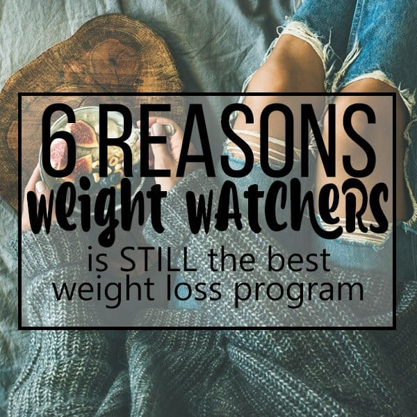 6 Reasons Weight Watchers is STILL the Best Weight Loss Program